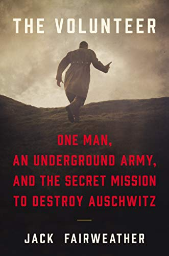 Image of The Volunteer: One Man, an Underground Army, and the Secret Mission to Destroy Auschwitz