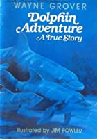 Dolphin Adventure: A True Story 015307535X Book Cover