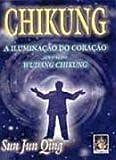 Chikung. A Iluminacao Do Coração Atraves Do Wudang Chikung (Em Portuguese do Brasil)
