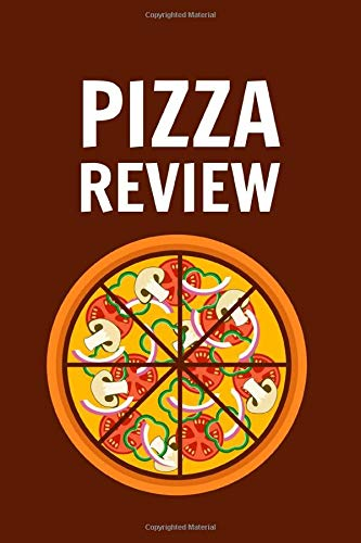 Pizza Reviews: Pizza Lover's Review Log Book - Record Location, Toppings, Sauce, Cheese, Crust, Comments and...