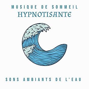 Musique de sommeil hypnotisante: Sons ambiants de l'eau