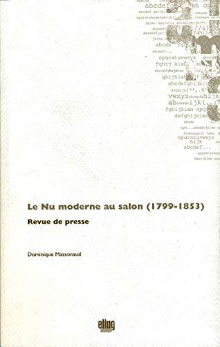 Le Nu moderne au salon (1799-1853): Revue de presse (Archives critiques) (French...