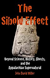 The Sibold Effect: Beyond Science, History, Ghost, and the Appalachian Supernatural