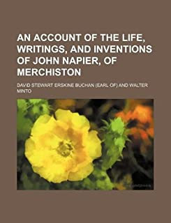 An Account of the Life, Writings, and Inventions of John Napier, of Merchiston