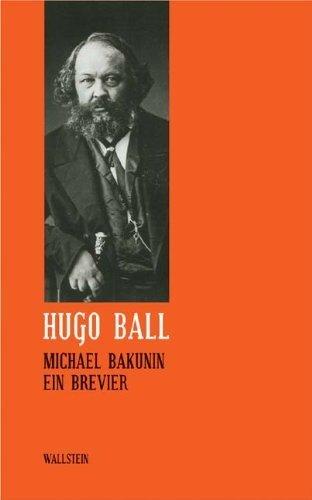 Sämtliche Werke und Briefe / Michael Bakunin: Ein Brevier von Burkhard Schlichting (Herausgeber), Gisela Erbslöh (Herausgeber), Pirmasens Hugo-Ball-Gesellschaft (Herausgeber), (1. Februar 2010) Gebundene Ausgabe
