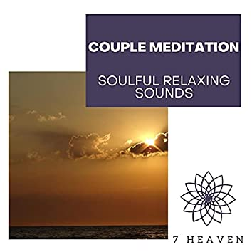 Couple Meditation - Soulful Relaxing Sounds