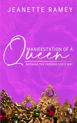 Manifestation Of A Queen: Refining The Process God's Way