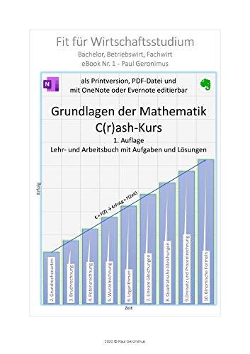 Grundlagen der Mathematik - Fit für Wirtschaftsstudium: Bachelor, Betriebswirt, Fachwirt - C(r)ash-Kurs: Lehr- und Arbeitsbuch mit Aufgaben und Lösungen