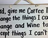 Lord give me coffee to change things I can Wine to accept things I cant sign wood caffeine addict quote kitchen wall hanging
