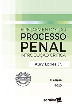 Fundamentos do Processo Penal - Introdução Crítica - 6ª Edição 2020