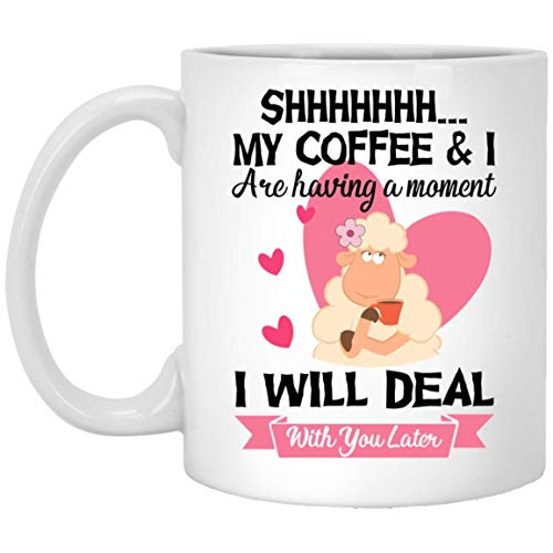 Shhh My Coffee and I are Having a Moment I Will Deal with You Later Sheep Valentine Day Mugs Handmade Funny 11oz Mug Best Birthday Gifts for Men Women (Valentine Mug)