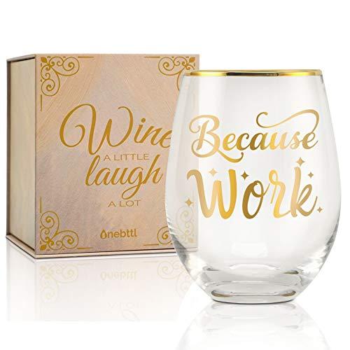 Because Work-Onebttl - Copa de vino divertida sin tallo, 18 onzas, para mujeres, niñas, ella, amigos, compañeros de trabajo, para cumpleaños, Navidad, regalos para empleados, personal y secretaria
