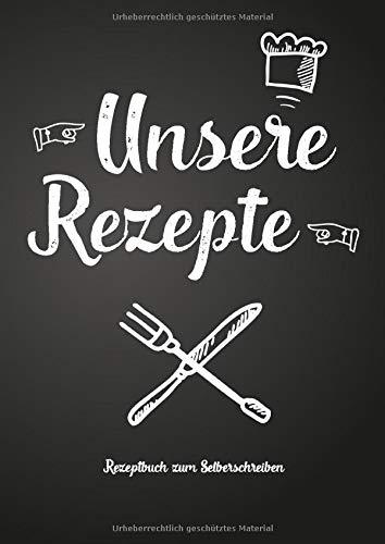 Unsere Rezepte - Rezeptbuch zum Selberschreiben: Persönliches Geschenk für Paare, Familie, Freunde, Kollegen zum Sammeln von Rezepten (Blanko Kochbuch)