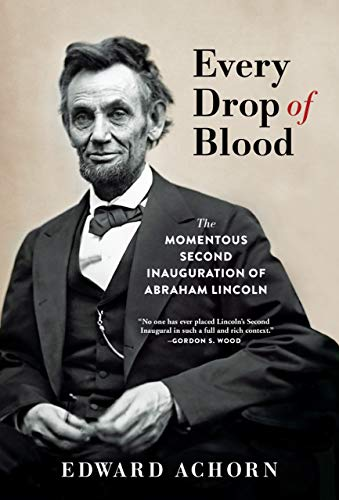 Image of Every Drop of Blood: The Momentous Second Inauguration of Abraham Lincoln