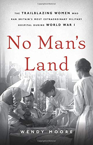 Image of No Man's Land: The Trailblazing Women Who Ran Britain's Most Extraordinary Military Hospital During World War I