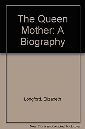 The Queen Mother: A Biography by Elizabeth Longford (1981-11-26)