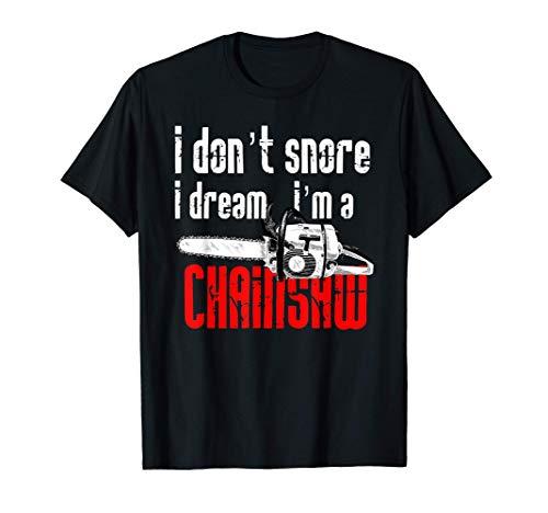 No ronco, sueño, soy una motosierra roncando ruidoso. Camiseta