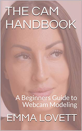 Cam Handbook: A Beginners Guide to Webcam Modeling (English Edition)