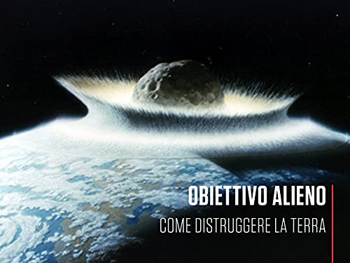 Obiettivo Alieno - come distruggere la Terra S1