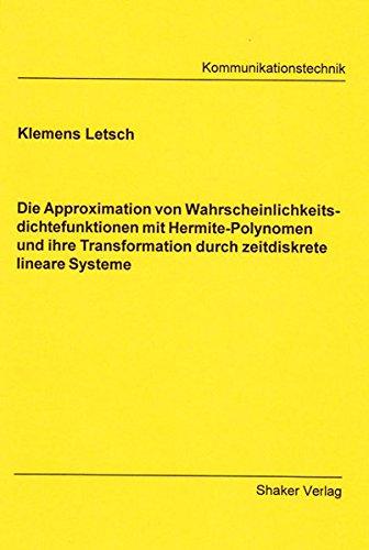 Die Approximation von Wahrscheinlichkeitsdichtefunktionen mit Hermite-Polynomen und ihre Transformation durch zeitdiskrete lineare Systeme (Berichte aus der Kommunikationstechnik)