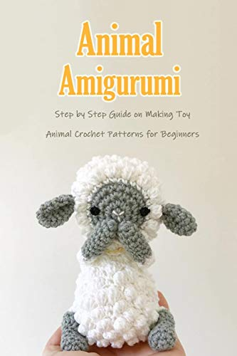 Compare Textbook Prices for Animal Amigurumi: Step by Step Guide on Making Toy Animal Crochet Patterns for Beginners: CROCHET FOR BEGINNERS  ISBN 9798591696740 by Zlateva, Mr Slavena