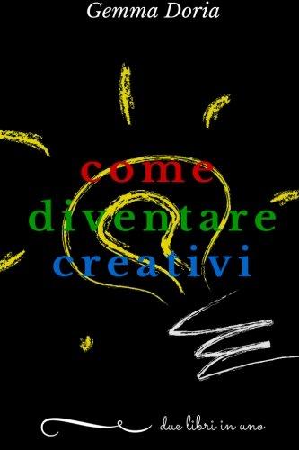 Come diventare creativi: sviluppa la tua creatività e quella delle persone che ti stanno intorno: partner, figli, genitori, amici... essere creativi aiuta a essere felici e raggiungere il successo!