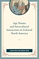 Age Norms and Intercultural Interaction in Colonial North America