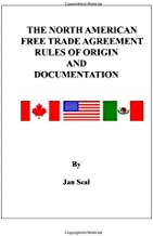 The North American Free Trade Agreement Rules of Origin and Documentation: 2018 Edition