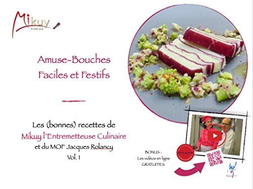 Amuse-Bouches Faciles et Festifs (Les (bonnes) recettes de Mikuy l'Entremetteuse Culinaire et du MOF Jacques Rolancy t. 1)