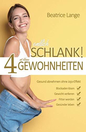 ENDLICH SCHLANK! Mit 4 kleinen GEWOHNHEITEN gesund abnehmen OHNE JOJO-Effekt. Blockaden lösen, Gewicht verlieren, Fitter werden, Gesünder leben: Nie wieder Diäten!