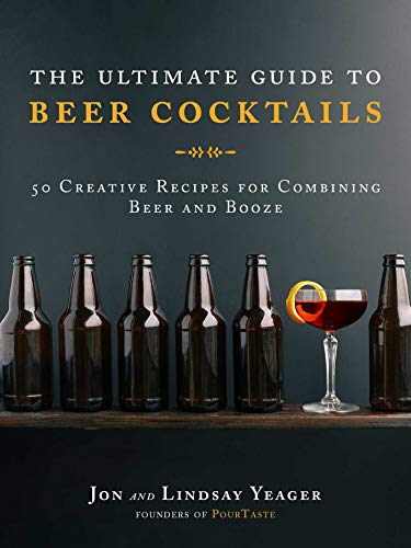 The Ultimate Guide to Beer Cockt...