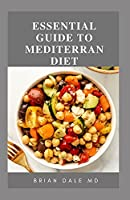 ESSENTIAL GUIDE TO MEEDITERRAN DIET: Easy And Flavorable Recipes For Losing Weight And Lifelong Health