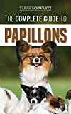 The Complete Guide to Papillons: Choosing, Feeding, Training, Exercising, and Loving your new Papillon Dog
