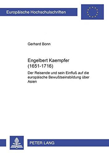 Engelbert Kaempfer (1651–1716): Der Reisende und sein Einfluß auf die europäische Bewußtseinsbildung über Asien (Europäische Hochschulschriften / ... Histoire et sciences auxiliaires, Band 968)