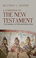 A Companion to the New Testament: The General Letters and Revelation