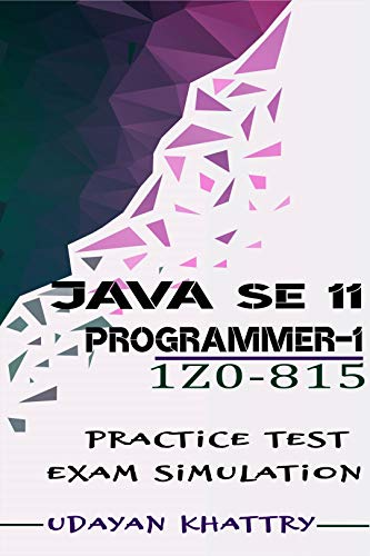 Java SE 11 Programmer I -1Z0-815 Practice Tests: 492 Questions to assess your 1Z0-815 exam preparation (Oracle Certified Professional: Java SE 11 Developer 1) (English Edition)