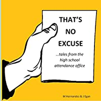 That's No Excuse: Tales from the High School Attendance Office