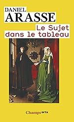 Le Sujet dans le tableau - Essais d'iconographie analytique de Daniel Arasse