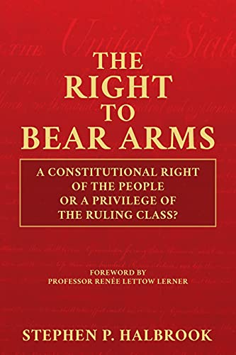 The Right to Bear Arms: A Constitutional Right of the People or a Privilege of the Ruling Class?