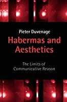 Habermas and Aesthetics: The Limits of Communicative Reason