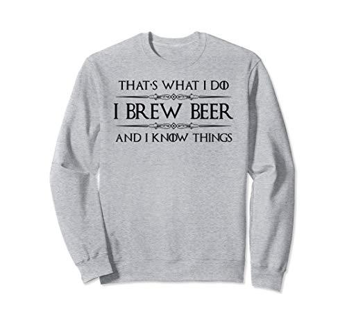 Beer Brewing Gifts - I Brew Beer & I Know Things Beer Making Sweatshirt