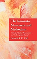 The Romantic Movement and Methodism: A Study of English Romanticism and the Evangelical Revival