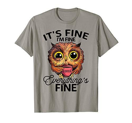 It's Fine I'm Fine Everything's Fine Owl Coffee - Owl Lover T-Shirt