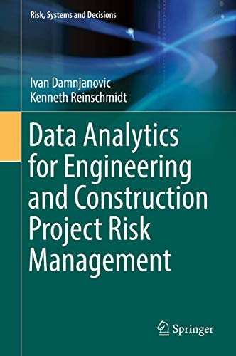 Data Analytics for Engineering and Construction Project Risk Management (Risk, Systems and Decisions