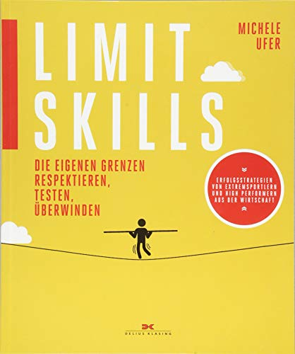 Limit Skills: Die eigenen Grenzen respektieren, testen, überwinden - Tipps vom Experten für Sport- und Managementpsychologie - Erfolgsstrategien von ... Bergsteigern und weiteren Leistungsportlern