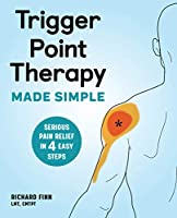 Trigger Point Therapy Made Simple: Serious Pain Relief in 4 Easy Steps Front Cover