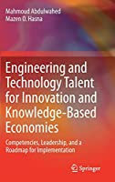 Engineering and Technology Talent for Innovation and Knowledge-Based Economies: Competencies, Leadership, and a Roadmap for Implementation