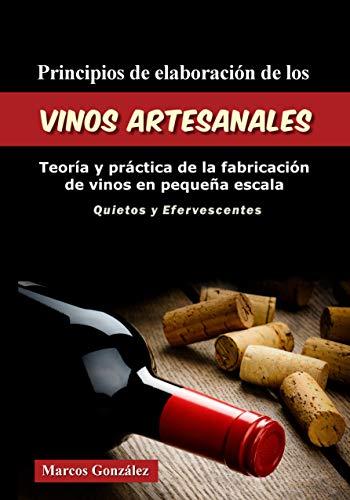 Principios de Elaboración de los Vinos Artesanales: Teoría y práctica de la fabricación de vinos en pequeña escala