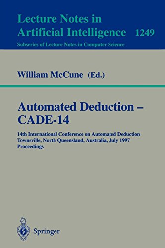 Automated Deduction - CADE-14: 14th International Conference on Automated Deduction, Townsville, North Queensland, Australia, July 13 - 17, 1997, Proceedings (Lecture Notes in Computer Science)