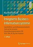 Integrierte Business-Informationssysteme: Ganzheitliche, geschäftsprozessorientierte Sicht auf die vernetzte Unternehmensprozesskette ERP, SCM, CRM, BI, Big Data Analytics